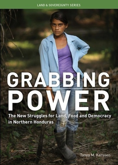 Book Review - Grabbing Power: The New Struggles for Land, Food and Democracy in Northern Honduras | Food issues | Scoop.it