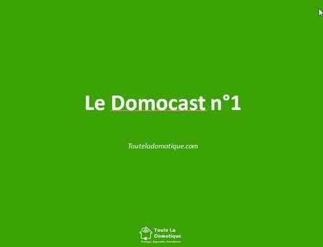 Le Domocast n°1 | Développement, domotique, électronique et geekerie | Scoop.it