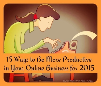 15 Ways to Be More Productive in Your Online Business for 2015 | Passive Income Streams 101 for Busy Moms | Solopreneur Marketing | Scoop.it