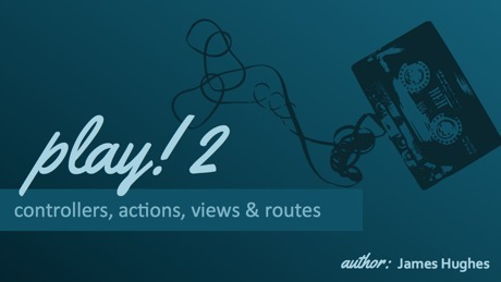 yobriefcasts.tv - Starter for 10: Play! 2 - Part Two - Controllers, Actions, Views & Routes | playframework | Scoop.it