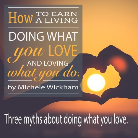 Three myths about doing what you love. | Self-Actualization | Scoop.it