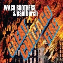 Earbuddy: The Waco Brothers and Paul Burch - Great Chicago Fire ... | WNMC Music | Scoop.it