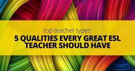 Top Teacher Types: 5 Qualities Every Great ESL Teacher Should Have | Using Educational Technology for Adult ELT | Scoop.it