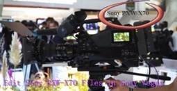 How to Import PXW-X70 XAVC 50Mbps MXF to Sony Vegas Pro 12? | MXF Video Converter Tutorial | MXF CONVERTER | Scoop.it