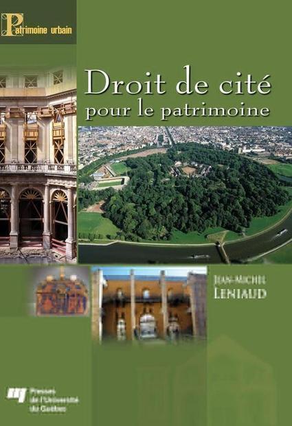 Droit de cité pour le patrimoine (Jean-Michel Leniaud) | Nouveaux ouvrages du centre de documentation du CECOJI | Scoop.it