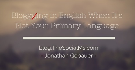 Blogging in English - When It's Not Your Primary Language - The Social Marketers | Blog it and Curation | Scoop.it