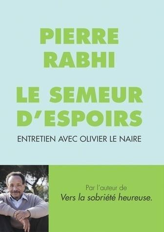 Pierre Rabhi, le semeur d'espoirs | Des 4 coins du monde | Scoop.it