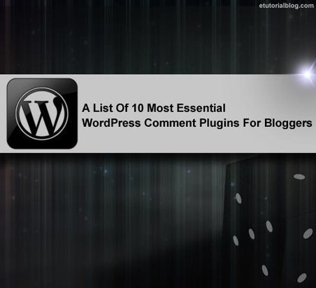 10 Essential WordPress Comment Plugins for Bloggers - E Tutorial Blog | ETutorialBlog | Scoop.it