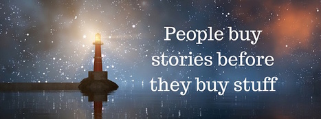 People Buy Stories Before They Buy Stuff | Story and Narrative | Scoop.it
