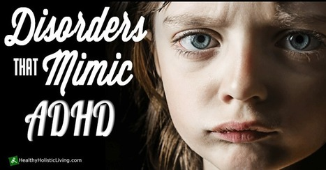 Disorders That Mimic ADHD - Healthy Holistic Living | Healing Chronic Pain & Disease | Scoop.it