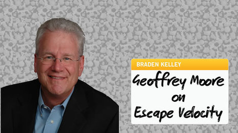 Innovation Excellence | The Geoffrey Moore Interview – 'Escape Velocity' | Digital Transformation - Resources for CPAs Navigating the Digital World | Scoop.it