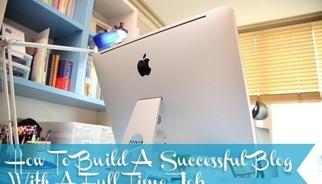 How To Build A Successful Blog While You Have A Full Time Job | Learn Rinse Repeat | Scoop.it