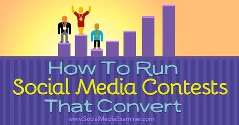 How to Create Social Media Contests That Convert : Social Media Examiner | Public Relations & Social Media Insight | Scoop.it