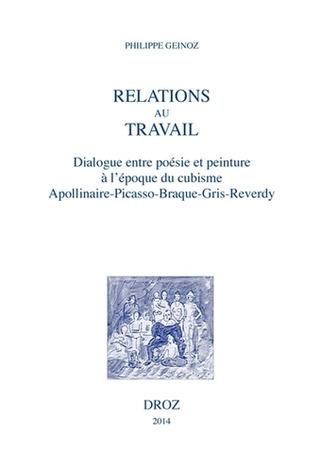 [parution] Ph. Geinoz, Relations au travail. Dialogue entre poésie et peinture à l'époque cubiste: Apollinaire, Picasso, Braque, Gris, Reverdy | Poezibao | Scoop.it