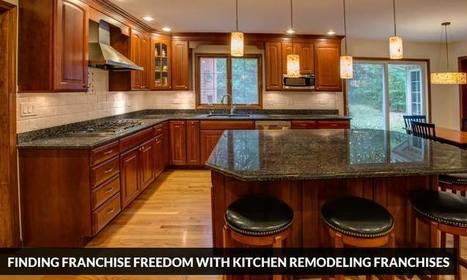 Finding franchise freedom with kitchen remodeling franchises | Home Improvement Franchise | Scoop.it