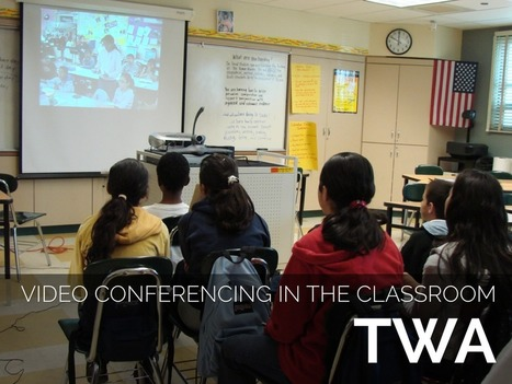 Ways to Use Video Conferencing in the Classroom - Teachers With Apps | Connected Learning | Scoop.it