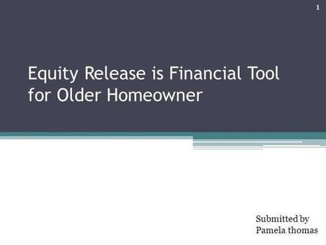 Equity Release - Best Financial Tool Ppt Presentation | Equity Release Comparison | Scoop.it