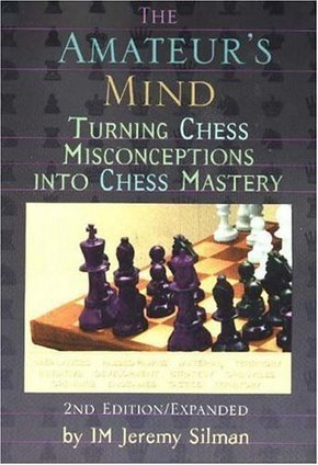 The Amateur's Mind – Turning Chess Misconceptions Into Chess Mastery – Jeremy Silman | Chess on the net | Scoop.it