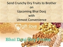 Send Crunchy Dry Fruits to Brother on Upcoming Bhai Dooj with Utmost Convenience   Buy Gifts & Flowers online   Scoop.it