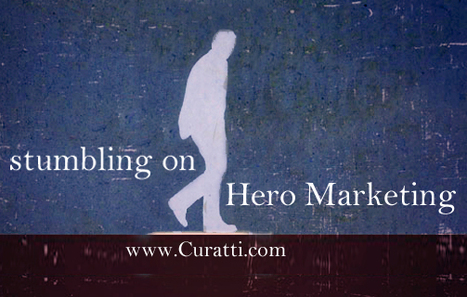 Stumbling On Hero Marketing - The Only Marketing Left - via Curatti | digital marketing strategy | Scoop.it