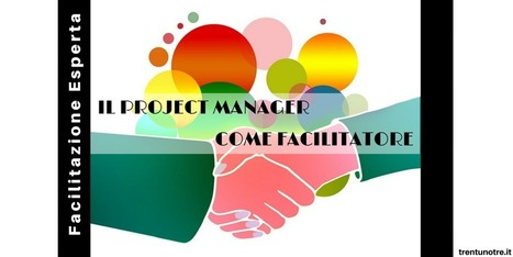 IL PROJECT MANAGER COME FACILITATORE | Vito Titaro | Scoop.it