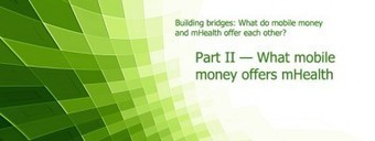 What do Mobile Money and mHealth Offer Each Other? What Mobile ... | Peer-to-Peer | Scoop.it