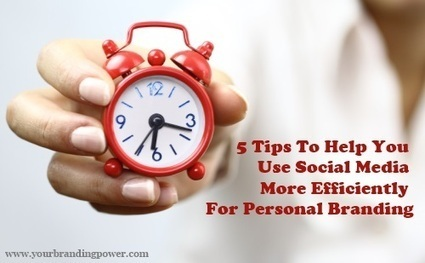 5 Tips To Help You Use Social Media More Efficiently For Personal Branding | Social Media & PR | Scoop.it