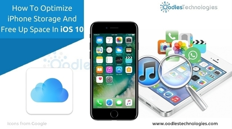 How To Optimize iPhone Storage and Free Up Space In iOS 10 | Mobile-and-web-application | Scoop.it
