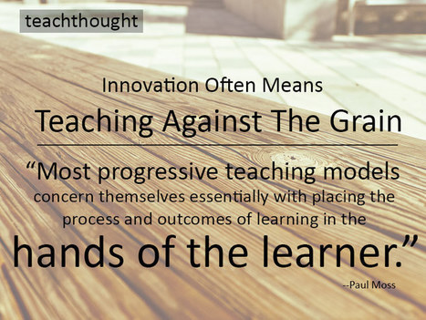 Innovation Often Means Teaching Against The Grain | Education and Leadership | Scoop.it