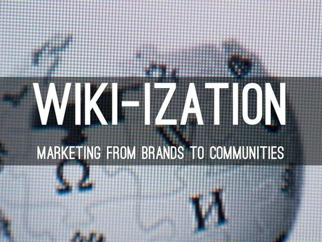 From Brands To Communities - Understanding The Wiki-ization of Marketing | Designing  service | Scoop.it