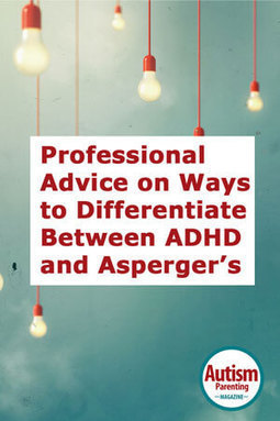 Professional Advice on Ways to Differentiate Between ADHD and Asperger's - Autism Parenting Magazine | Dyslexia, Dyspraxia, ADD, ADHD, LD, Autism (etc. conspiracy labels out there)  Education Tools & Info | Scoop.it