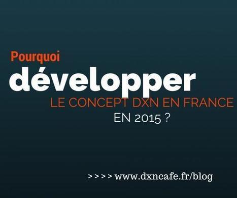 Pourquoi développer le concept DXN en France? | DXN France | Scoop.it