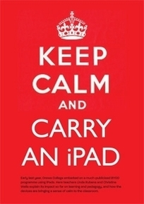 Keep calm and carry an iPad | Go Go Learning | Scoop.it