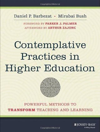 Contemplative Practices in Higher Education: Powerful Methods to Transform Teaching and Learning by Daniel P. Barbezat, Mirabai Bush - EbookNetworking.net | Transformational Education | Scoop.it