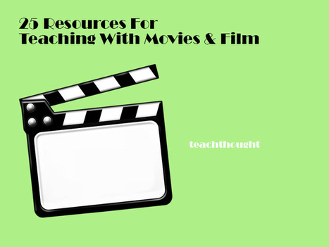 25 Resources For Teaching With Movies And Film | Educational technology , Erate, Broadband and Connectivity | Scoop.it