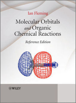 Wiley: Molecular Orbitals and Organic Chemical Reactions: Reference Edition - Ian Fleming | Ancient & Current Pure & Applied Chemistry | Scoop.it