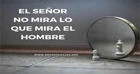 EL SEÑOR NO MIRA LO QUE MIRA EL HOMBRE 1 Sam 16:7 | LA REVISTA CRISTIANA  DE GIANCARLO RUFFA | Scoop.it