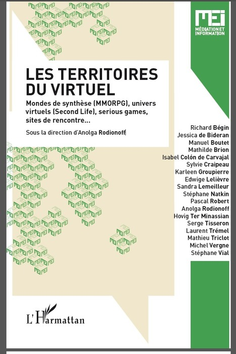 LES TERRITOIRES DU VIRTUEL - Mondes de synthèse (MMORPG), univers virtuels (Second life), serious games, sites de rencontre... - Sous la direction d'Anolga Rodionoff | Machines Pensantes | Scoop.it