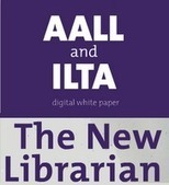 AALL/ILTA Digital White Paper: The New Librarian - 3 Geeks and a ... | innovative libraries | Scoop.it