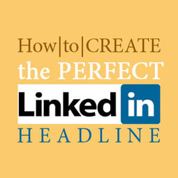 LinkedIn Headline: How To Write The Perfect LinkedIn Profile Headline | Meirc Training and Consulting | Scoop.it