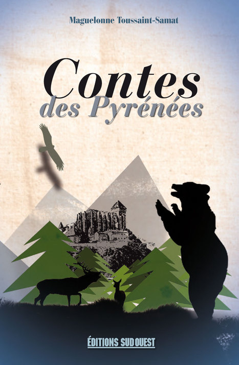 Les contes sont une partie du patrimoine des Pyrénées Maguelonne Toussaint-Samat les a collectés et retranscrits avec malice. | Editions Sud Ouest | Scoop.it