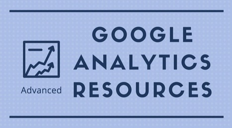 Google Analytics Advanced Resources List | Digital Brand Marketing | Scoop.it