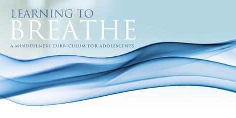Learning to BREATHE | A Mindfulness Curriculum for Adolescents | Integrative Medicine | Scoop.it