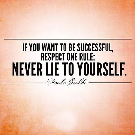 If You Want To Be Successful, Respect One Rule: Never Lie To Yourself. Paulo Coelho   Emotional Intelligence   Scoop.it