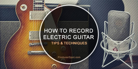 How To Record Electric Guitar - Tips & Techniques | PRODUCTION of Video Music clips and songs | Scoop.it