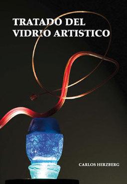 Carlos Herzberg - Tratado del Vidrio Artístico | Procedimiento Artístico del Vidrio | Scoop.it