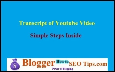 How to Make a Transcript of a Youtube Video | Blogger SEO Tips and Tricks | Scoop.it