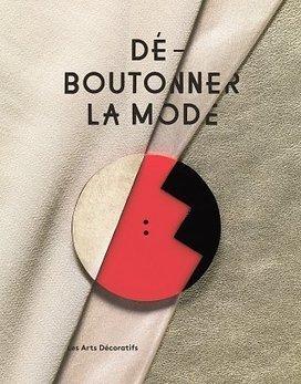 Les Arts Décoratifs | Déboutonner la mode | design exhibitions | Scoop.it