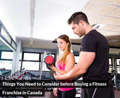 Things You Need to Consider before Buying a Fitness Franchise in Canada | Best Franchise Opportunities Canada | Scoop.it