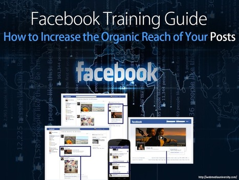 Facebook Training Guide: How to Increase the Organic Reach of Your Posts | Social Media Training & Certifications | Scoop.it